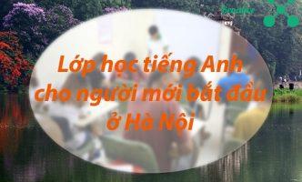 Lớp học tiếng Anh cho người mới bắt đầu ở Hà Nội
