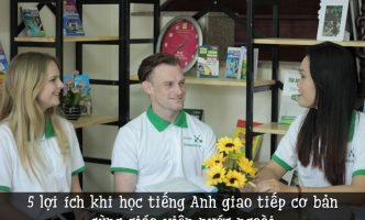 5 lợi ích khi học tiếng Anh giao tiếp cơ bản cùng giáo viên nước ngoài