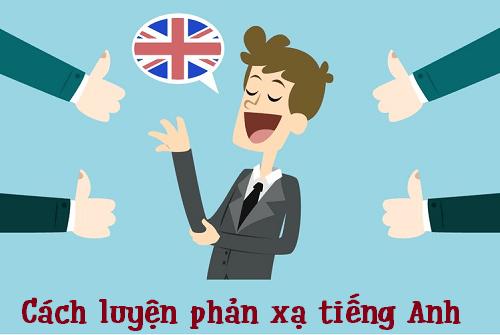 5 cách luyện phản xạ tiếng Anh đơn giản và hiệu quả