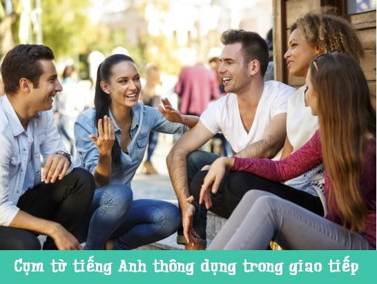 Hé lộ những cụm từ tiếng Anh thông dụng trong giao tiếp