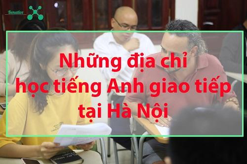 Những địa chỉ học tiếng Anh giao tiếp ở Hà Nội bạn nên biết