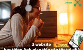 3 website hay nhất để học tiếng Anh giao tiếp cấp tốc tại nhà