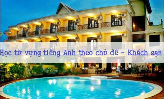 Học từ vựng tiếng Anh theo chủ đề khách sạn có phiên âm