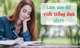 7 bí quyết giúp trả lời câu hỏi: Làm sao để viết tiếng Anh tốt?