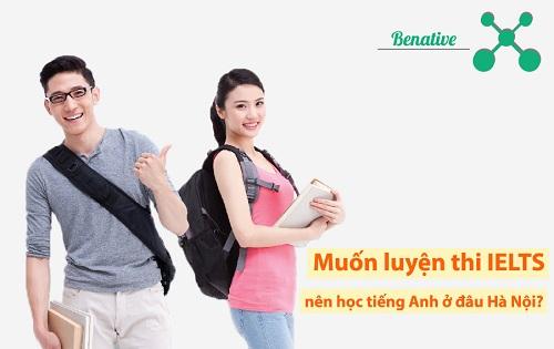 Muốn luyện thi IELTS tốt thì nên học tiếng Anh ở đâu Hà Nội?