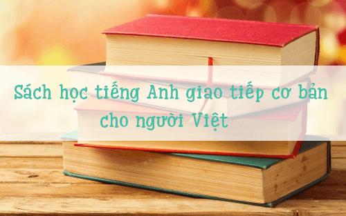 Tổng hợp tài liệu học tiếng Anh giao tiếp cơ bản cho người Việt