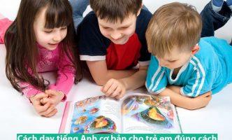 Cách dạy tiếng Anh cơ bản cho trẻ em đúng cách
