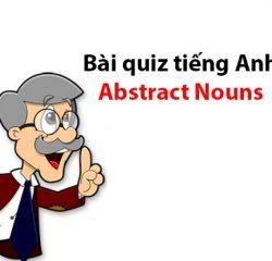 Bài quiz tiếng Anh: Abstract Nouns