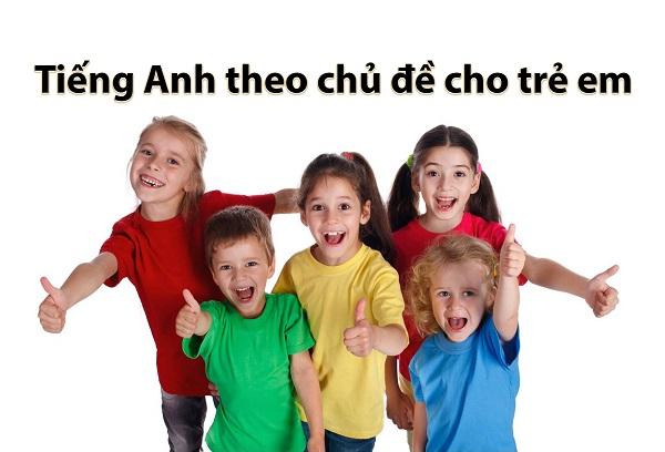 Từ vựng tiếng Anh theo chủ đề cho trẻ em quen thuộc nhất