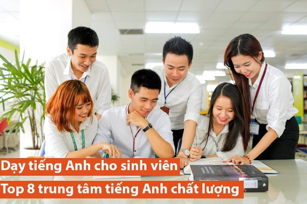 Dạy tiếng Anh cho sinh viên – Top 8 trung tâm tiếng Anh chất lượng và vừa túi tiền nhất