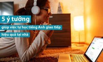 tự học tiếng Anh giao tiếp hiệu quả tại nhà