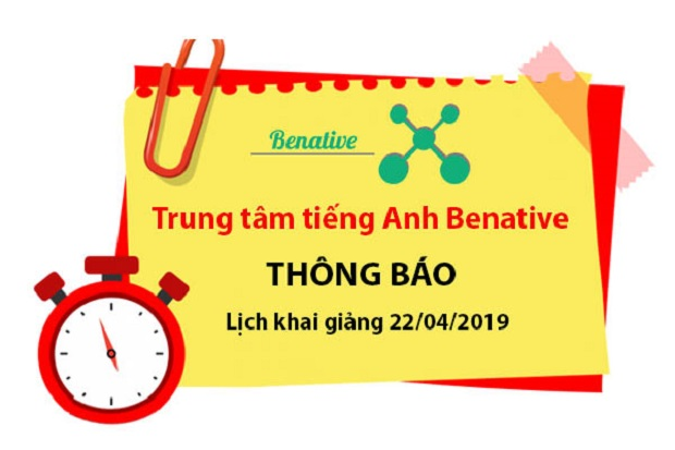 Lịch khai giảng 22/04/2019 – Trung tâm tiếng Anh Benative