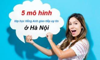 mô hình lớp học tiếng Anh giao tiếp uy tín ở Hà Nội