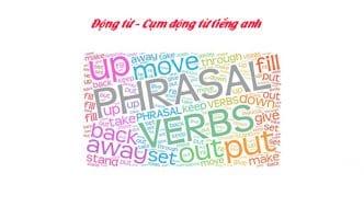 Động từ, cụm động từ tiếng anh sử dụng trong giao tiếp hàng ngày(P1)