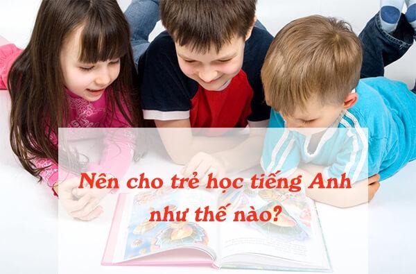 3 tiêu chí giúp trẻ học tiếng Anh hiệu quả ngay từ nhỏ
