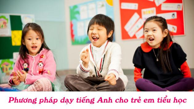 Phương pháp dạy tiếng Anh cho trẻ em tiểu học dễ nhớ
