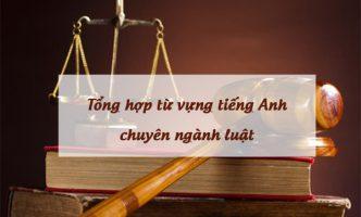 Từ vựng tiếng anh chuyên ngành luật