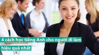 cách học tiếng Anh cho người đi làm hiệu quả nhất