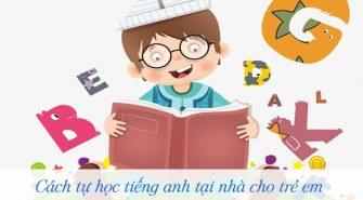 Phương pháp dạy tiếng Anh cho trẻ tại nhà