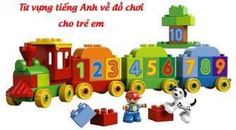 Từ vựng tiếng Anh về đồ chơi cho trẻ em